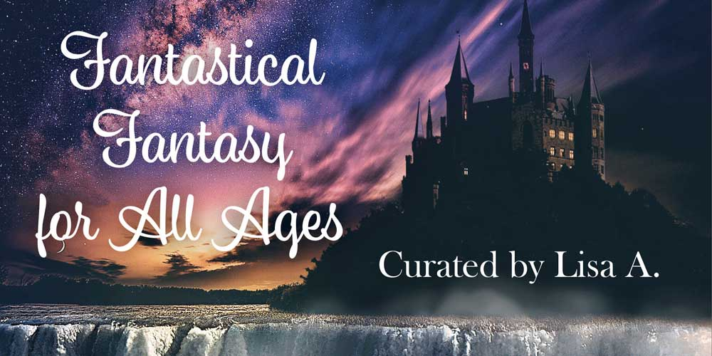 Fantastical fantasy for all ages, curated by Lisa A.